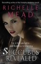 RICHELLE MEAD: SUCCUBUS REVEALED (GEORGINA KINCAID - BOOK 6.)