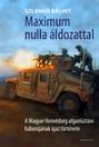 SZLANK� B�LINT: MAXIMUM NULLA �LDOZATTAL - A MAGYAR HONV�DS�G AFGANISZT�NI H�BOR�J�NAK